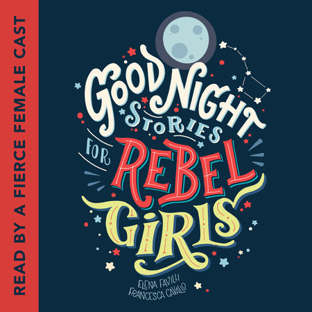Good Night Stories for Rebel Girls by Elena Favilli and Francesca Cavallo