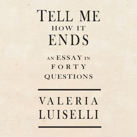 Tell Me How It Ends by Valeria Luiselli