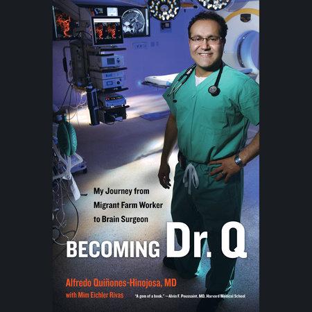 Becoming Dr. Q by Alfredo Quinones-Hinojosa