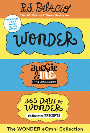 The Wonder eOmni Collection: Wonder, Auggie & Me, 365 Days of Wonder by R. J. Palacio