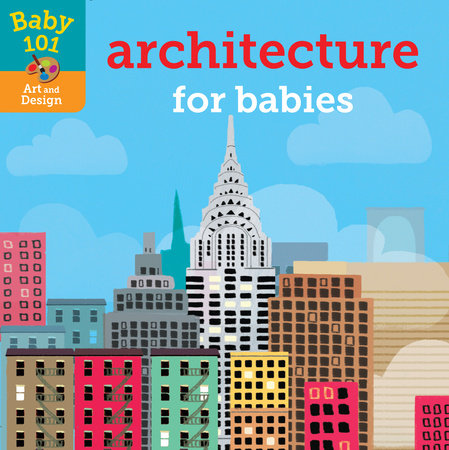 Baby 101: Architecture for Babies by Jonathan Litton; illustrated by Thomas Elliott