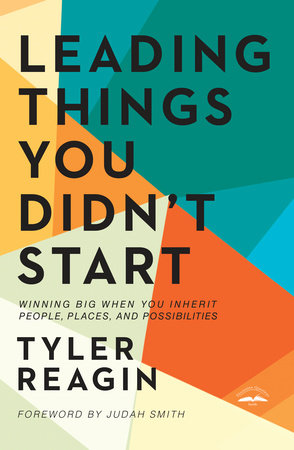 Leading Things You Didn't Start by Tyler Reagin