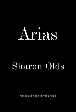 Arias by Sharon Olds
