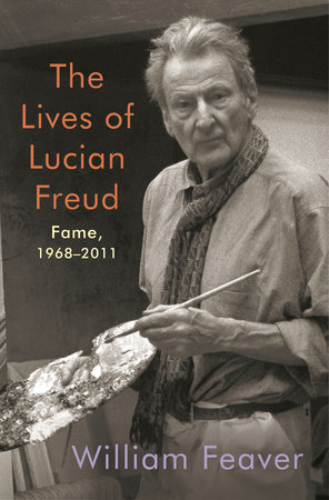 The Lives of Lucian Freud: Fame by William Feaver
