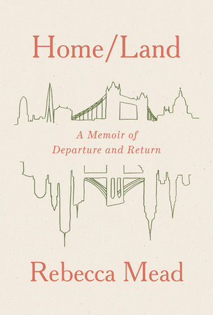 Home/Land by Rebecca Mead