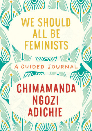 We Should All Be Feminists: A Guided Journal by Chimamanda Ngozi Adichie