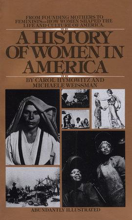 A History of Women in America by Carol Hymowitz and Michaele Weissman