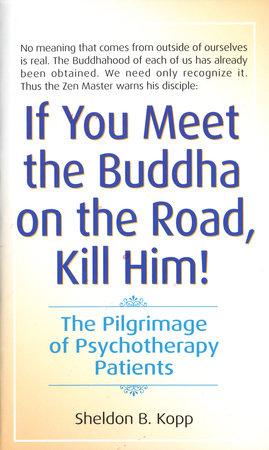 If You Meet the Buddha on the Road, Kill Him by Sheldon Kopp