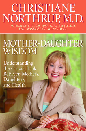 Mother-Daughter Wisdom by Christiane Northrup, M.D.