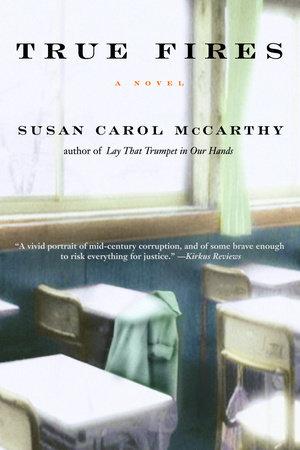 True Fires by Susan Carol McCarthy