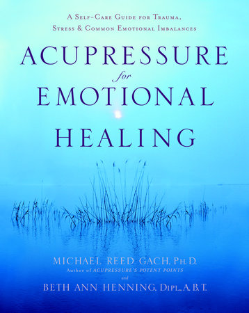 Acupressure for Emotional Healing by Michael Reed Gach, PhD and Beth Ann Henning, Dipl., A.B.T.