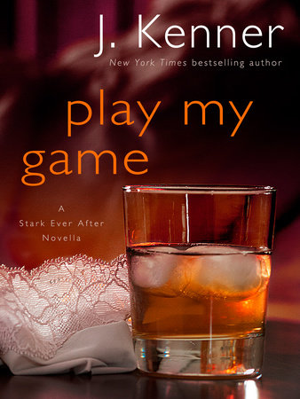 Play My Game: A Stark Ever After Novella by J. Kenner