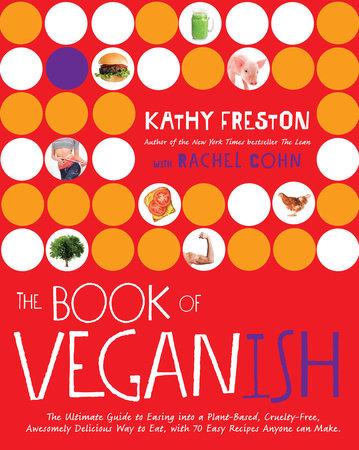 The Book of Veganish by Kathy Freston and Rachel Cohn
