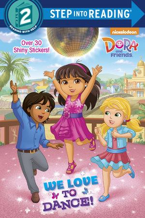 We Love to Dance! (Dora and Friends) by Kristen L. Depken