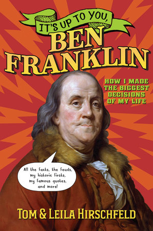 It's Up to You, Ben Franklin by Leila Hirschfeld and Tom Hirschfeld