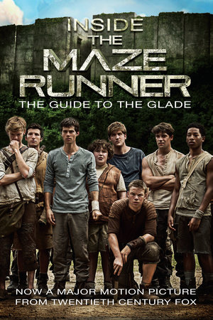 Inside the Maze Runner: The Guide to the Glade by Random House
