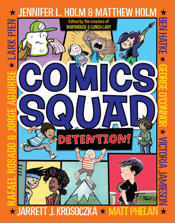 Comics Squad #3: Detention! by Jennifer L. Holm, Matthew Holm, Jarrett J. Krosoczka, Victoria Jamieson and Ben Hatke