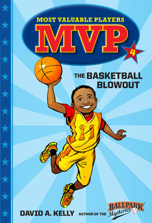 MVP #4: The Basketball Blowout by David A. Kelly; illustrated by Scott Brundage