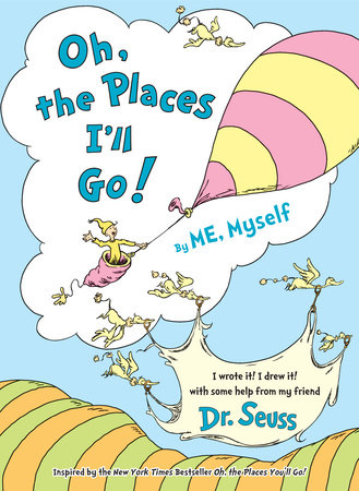 Oh, the Places I'll Go! By ME, Myself Cover