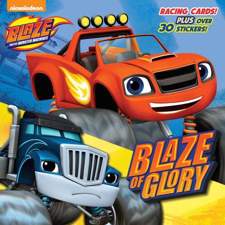 Blaze of Glory (Blaze and the Monster Machines) by Random House