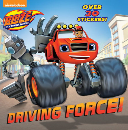 Driving Force! (Blaze and the Monster Machines) by Random House