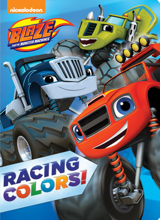 Racing Colors! (Blaze and the Monster Machines) by Random House
