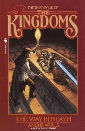 The Way Beneath: Kingdoms, Book 3 by Angus Wells