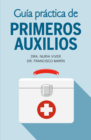 Guía práctica de primeros auxilios by Dr. Nuria Viver and Dr. Francisco Marín