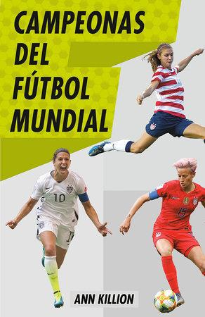 Campeonas del fútbol mundial / Champions of Women's Soccer by Ann Killion