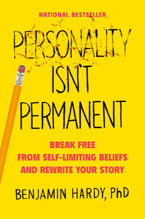Personality Isn't Permanent by Benjamin Hardy
