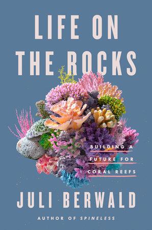 Life on the Rocks by Juli Berwald