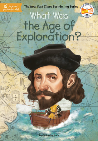 What Was the Age of Exploration? by Cartherine Daly, Who HQ and Jake Murray