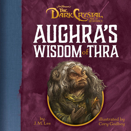 Aughra's Wisdom of Thra by J. M. Lee