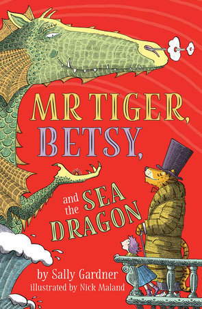 Mr. Tiger, Betsy, and the Sea Dragon by Sally Gardner