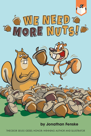 We Need More Nuts! by Jonathan Fenske