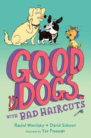Good Dogs with Bad Haircuts by Rachel Wenitsky and David Sidorov