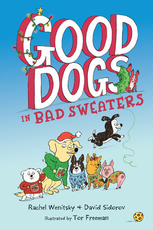 Good Dogs in Bad Sweaters by Rachel Wenitsky and David Sidorov