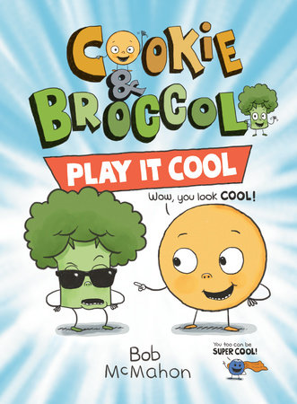 Cookie and Broccoli: Play It Cool by Bob McMahon