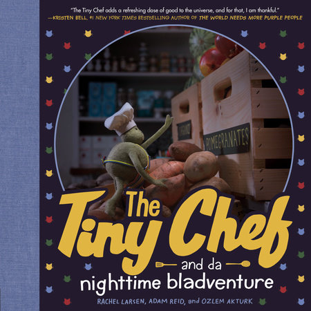 The Tiny Chef by Rachel Larsen, Adam Reid and Ozi Akturk