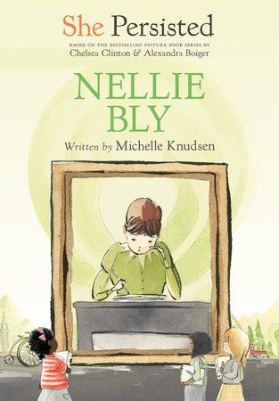 She Persisted: Nellie Bly by Michelle Knudsen and Chelsea Clinton