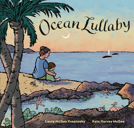 Ocean Lullaby by Laura McGee Kvasnosky