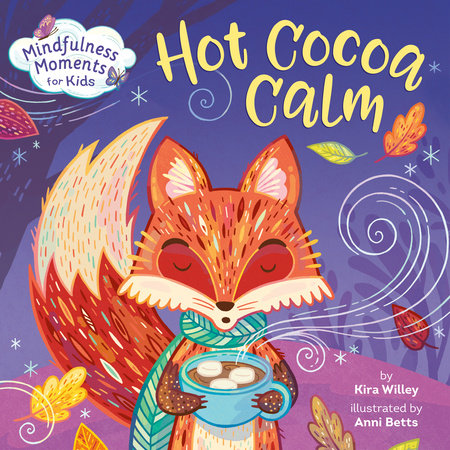 Mindfulness Moments for Kids: Hot Cocoa Calm by Kira Willey; illustrated by Anni Betts