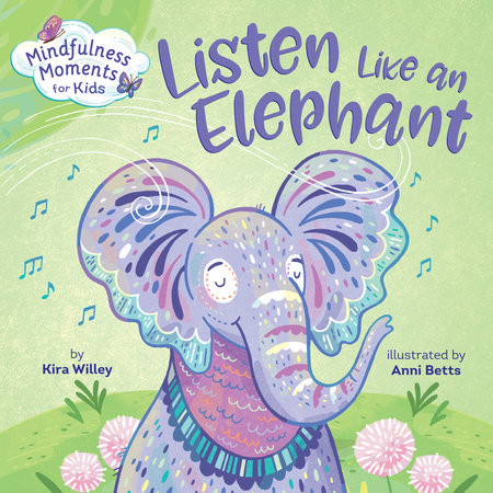 Mindfulness Moments for Kids: Listen Like an Elephant by Kira Willey