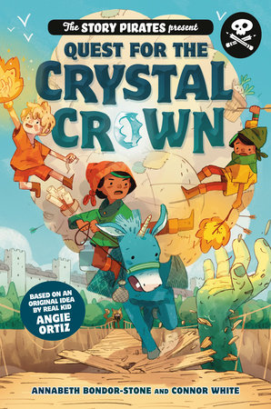 The Story Pirates Present: Quest for the Crystal Crown by Story Pirates,Connor White,Annabeth Bondor-Stone
