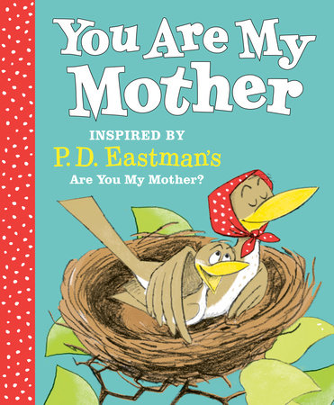 You Are My Mother: Inspired by P.D. Eastman's Are You My Mother? by P.D. Eastman