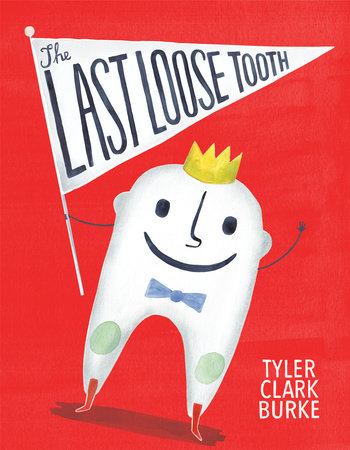 The Last Loose Tooth by Tyler Clark Burke