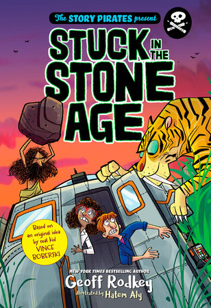 The Story Pirates Present: Stuck in the Stone Age by Story Pirates and Geoff Rodkey; illustrated by Hatem Aly