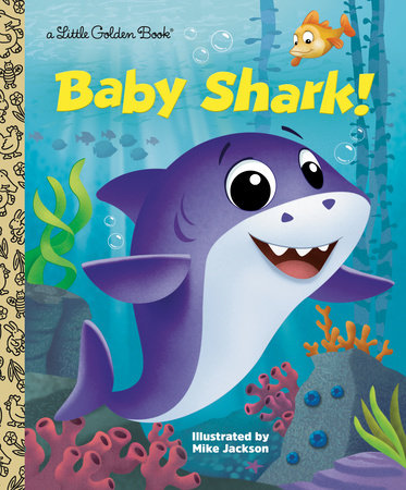 Baby Shark! by Golden Books; illustrated by Mike Jackson