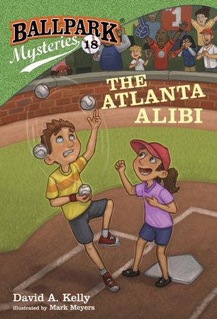 Ballpark Mysteries #18: The Atlanta Alibi by David A. Kelly