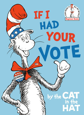 If I Had Your Vote--by the Cat in the Hat by Random House; illustrated by Tom Brannon